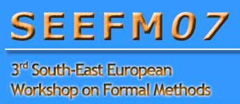 3rd South-East European Workshop on Formal Methods (SEEFM'07)